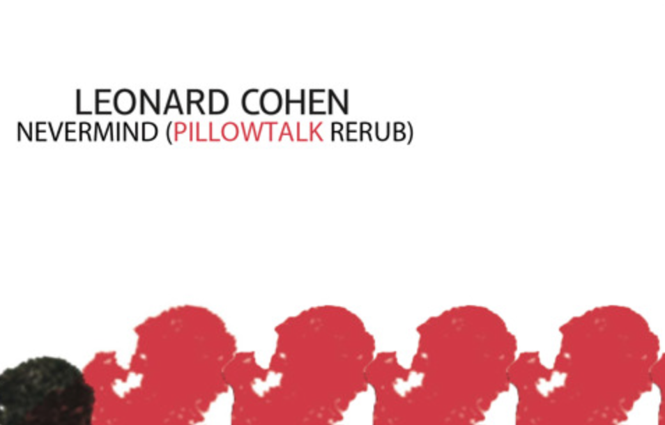 [FREE DOWNLOAD] Leonard Cohen – Nevermind (PillowTalk Rerub)